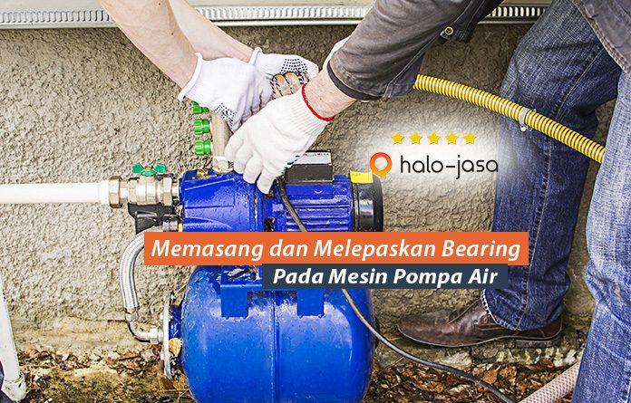 Cara Memasang dan Melepaskan Bearing Pada Mesin Pompa Air