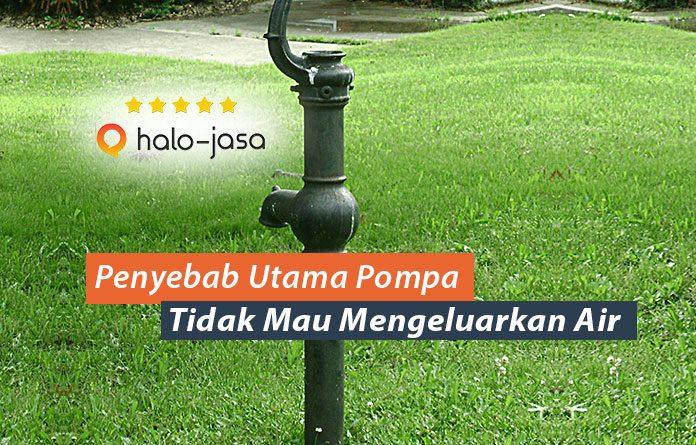 Penyebab Utama Pompa Tidak Mau Mengeluarkan Air