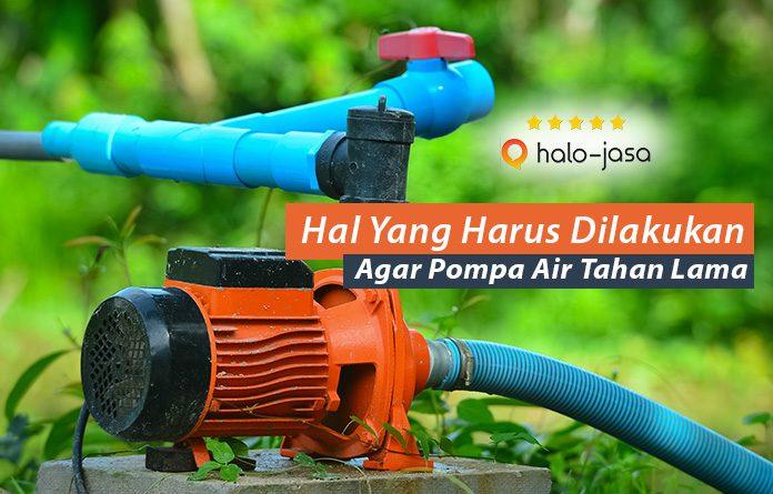 5 Tips Yang Harus Dilakukan Agar Pompa Air Tahan Lama