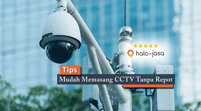 Tips Mudah Memasang CCTV Tanpa Repot