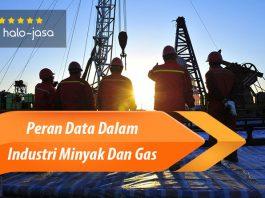 Halojasa Peran data dalam industri minyak dan gas