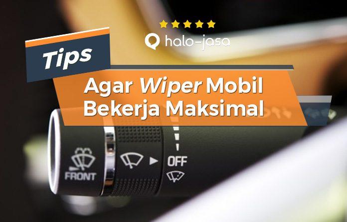 Halojasa Tips Agar Wiper Mobil Bekerja Maksimal