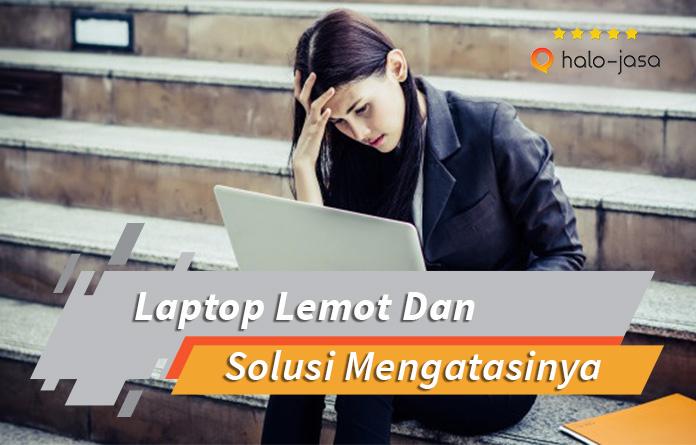 Problematikan Laptop Lemot Dan Solusi Mengatasinya