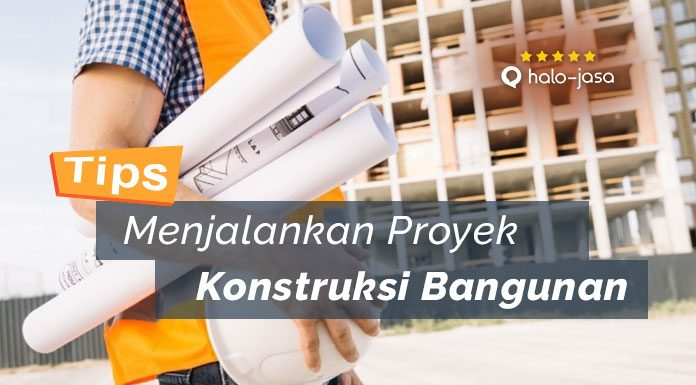 Halojasa Tips Menjalankan Proyek Konstruksi Bangunan